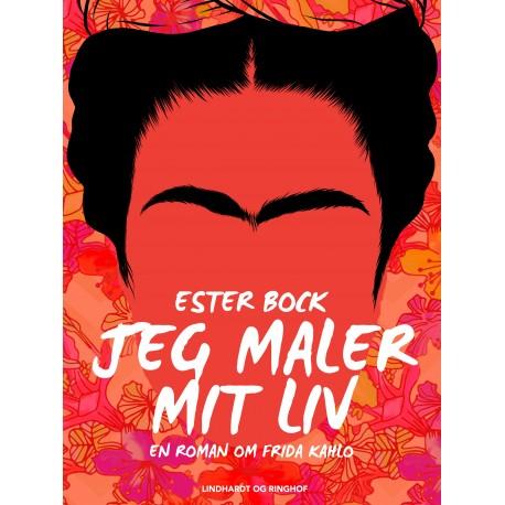 Jeg maler mit liv: En roman om Frida Kahlo