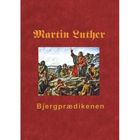 Bjergprædikenen: Martin Luthers prædikener over Matthæus 5-7
