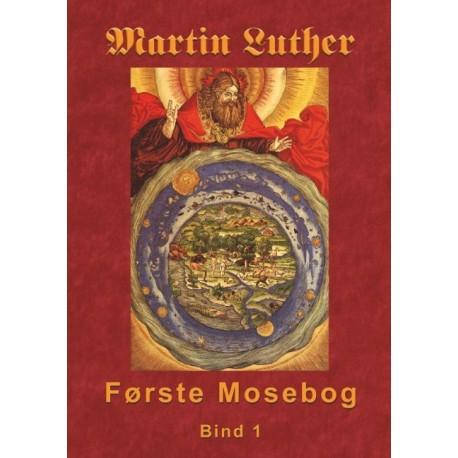 Martin Luther - Første Mosebog: Første Mosebog 1535-45 Bind 1