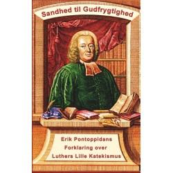 Erik Pontoppidan - Sandhed til Gudfrygtighed: Forklaring over Luthers Lille Katekismus