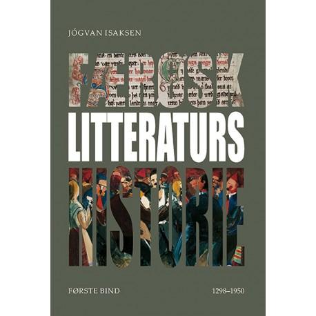 Færøsk Litteraturs Historie Første Bind 1298-1950: Fra middelalderen til det 21. århundrede