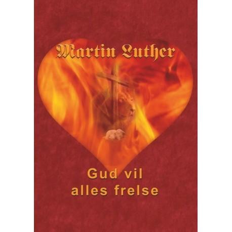 Martin Luther - Gud vil alles frelse: Guds frelsesvilje i dogmehistorisk belysning