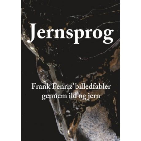 Jernsprog: Frank Fenriz` billedfabler gennem ild og jern