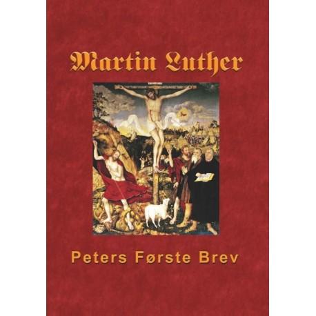 Martin Luther - Peters Første Brev: Martin Luthers udlægning af Peters Første Brev