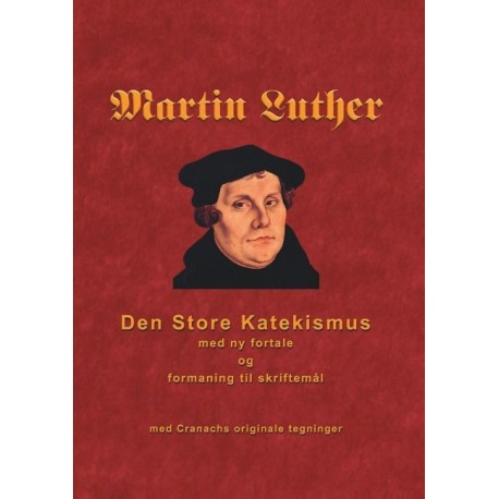 Martin Luther - Den store Katekismus: med ny fortale og formaning til skriftemål