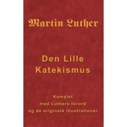 Martin Luther - Den Lille Katekismus: Den Lille Katekismus for almindelige sognepræster og prædikanter