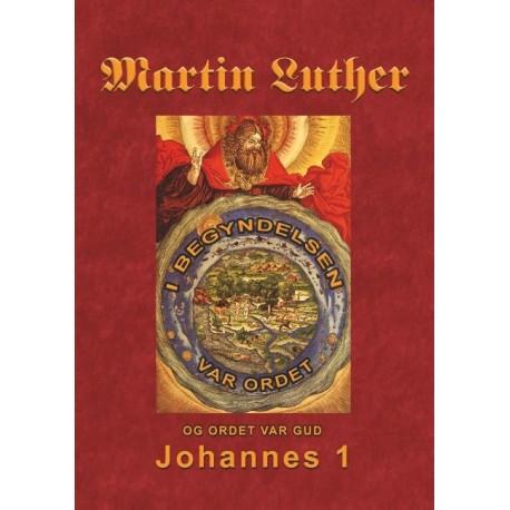Martin Luther - Johannes 1: Martin Luthers prædikener over Johannesevangeliet 1
