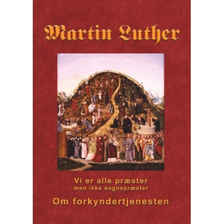 Martin Luther - Om forkyndertjenesten: Vi er alle præster, men ikke sognepræster