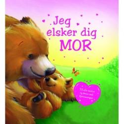 Jeg elsker dig Mor: Til alle mødre og deres små bjørneunger.