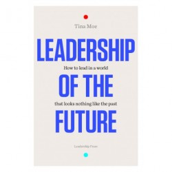 Leadership of the Future: How to lead in a world that looks nothing like the past