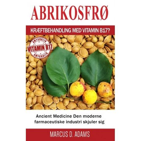 Abrikosfrø - Kræftbehandling med vitamin B17?: Ancient Medicine Den moderne farmaceutiske industri skjuler sig