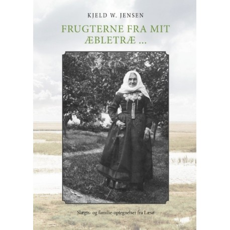 Frugterne fra mit æbletræ ...: Slægts- og familieoptegnelser fra Læsø