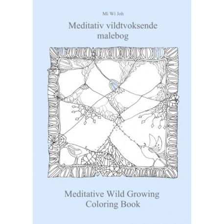 Meditativ vildtvoksende malebog: Meditative Wild Growing Coloring Book