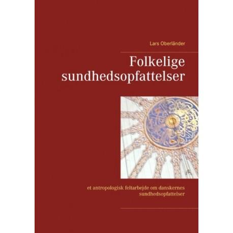 Folkelige sundhedsopfattelser: et antropologisk feltarbejde om danskernes sundhedsopfattelser