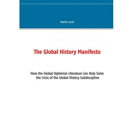 The Global History Manifesto: How the Global Optimism Literature Can Help Solve the Crisis of the Global History Subdiscipline