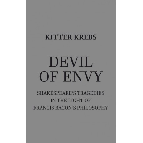 Devil of Envy: Shakespeare's tragedies in the light of Francis Bacon's philosophy