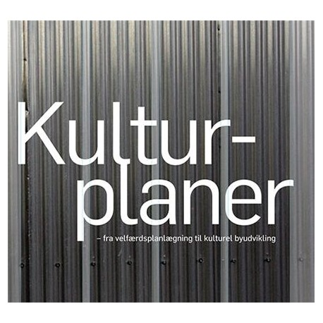 KULTURPLANER: - fra velfærdsplanlægning til kulturel byudvikling