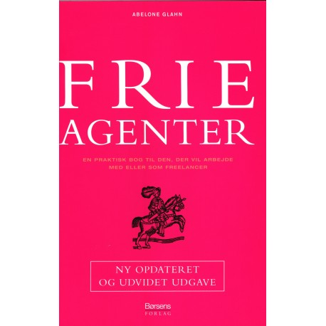 Frie agenter: en praktisk bog til den, der vil arbejde med eller som freelancer