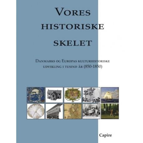 Vores historiske skelet: Danmarks og Europas kulturhistoriske udvikling i tusind år (850-1850)
