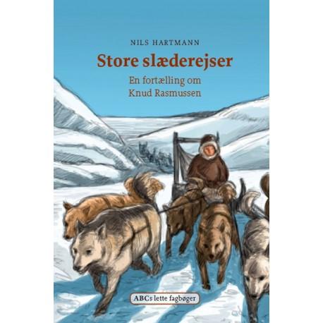 Store slæderejser: En fortælling om Knud Rasmussen