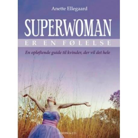 Superwoman er en følelse: En opløftende guide til kvinder, der vil det hele.
