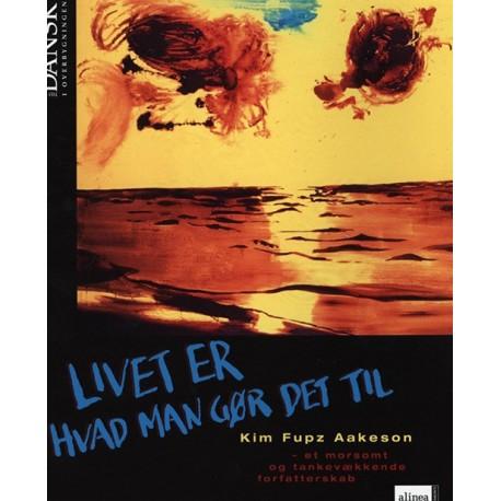 Tid til dansk, Livet er hvad man gør det til: Kim Fupz Aakeson et morsomt og tankevækkende forfatterskab
