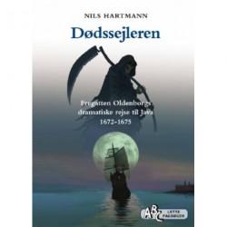 Dødssejleren: Fregatten Oldenborgs dramatiske rejse til Java 1672-1675