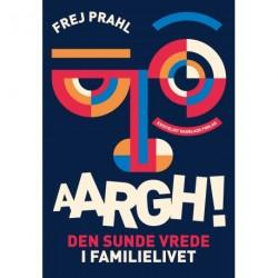AARGH!: Den sunde vrede i familielivet