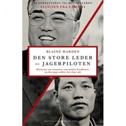 Den store leder og jagerpiloten: Historien om tyrannen, som skabte Nordkorea, og den unge soldat, der slap væk