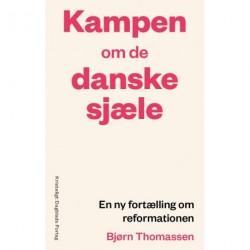 Kampen om de danske sjæle: En ny fortælling om reformationen