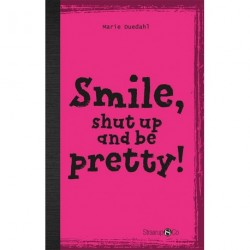Smile, Shut up and Look pretty! (uden gloser)