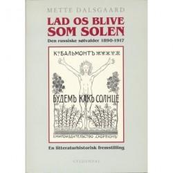 Lad os blive som solen: Den russiske sølvalder 1890-1917 - en litteraturhistorisk fremstilling