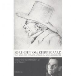 Sørensen om Kierkegaard: Villy Sørensens udvalgte artikler om Søren Kierkegaard. Red. og efterskrift af Gert Posselt