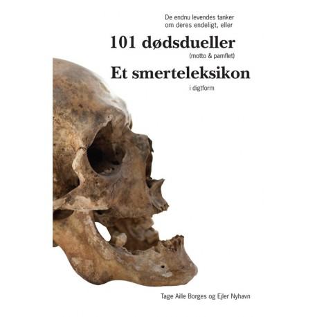 De endnu levendes tanker om deres endeligt eller 101 dødsdueller (motto & pamflet): et smerteleksikon i digtform