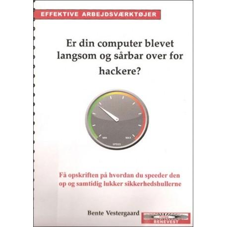 Er din computer blevet langsom og sårbar over for hackere: få opskriften på hvordan du speeder den op og lukker sikkerhedshullerne