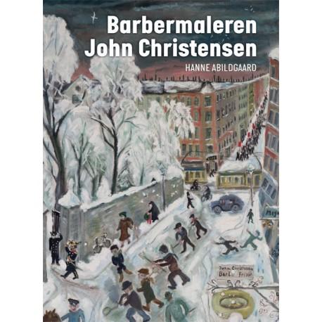 Barbermaleren: En biografi om John Christensen, en kultskikkelse i mellemkrigstidens kunstliv