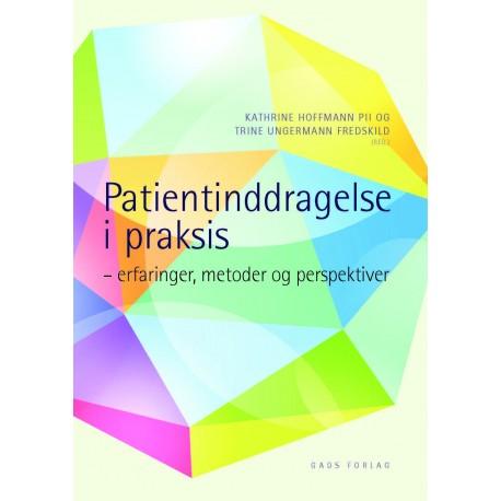 Patientinddragelse i praksis: erfaringer, metoder og perspektiver