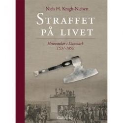 Straffet på livet: Henrettelsens kulturhistorie i Danmark 1537-1892
