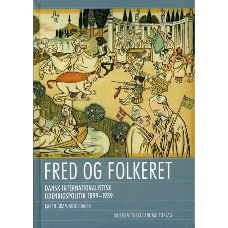 Fred og folkeret: Dansk internationalistisk udenrigspolitik 1899-1939