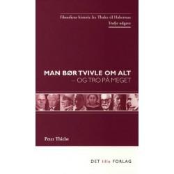 Man bør tvivle om alt - og tro på meget: Filosofiens historie fra Thales til Habermas