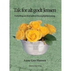 Tak for alt godt Jensen: Fortælling om livet oplevet fra en plejehjemsseng
