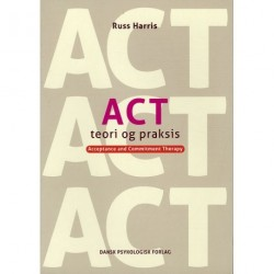 ACT - Teori og praksis: Acceptance and Commitment Therapy