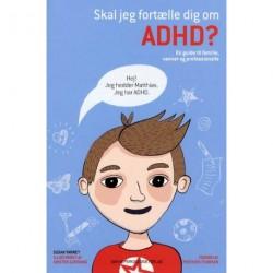 Skal jeg fortælle dig om ADHD?: En guide til familie, venner og professionelle