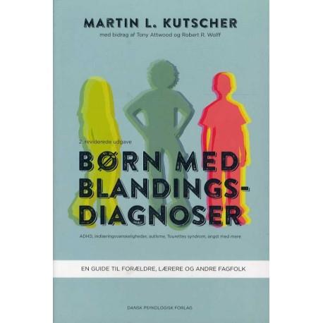 Børn med blandingsdiagnoser, 2. udgave: ADHD, indlæringsvanskeligheder, autisme, Tourettes syndrom, angst med mere. En guide til forældre, lærere og andre fagfolk