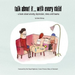 Talk about it... with every child: a book about anxiety, depression, stress and trauma