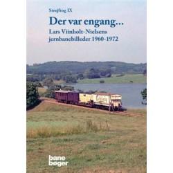 Strejftog Der var engang -: Lars Viinholt-Nielsens jernbanebilleder 1960-1972