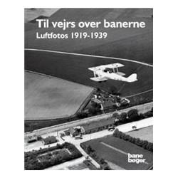 Til vejrs over banerne: luftfotos 1919-1939