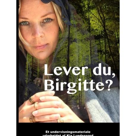 Lever du, Birgitte?