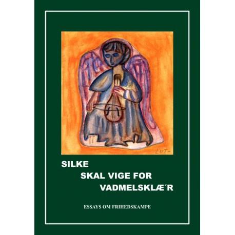 Silke skal vige for vadmelsklæ'r: essays om frihedskampe