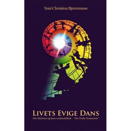 """Livets Evige Dans – Om Martinus og hans verdensbillede – """"Det Tredie Testamente"""""""